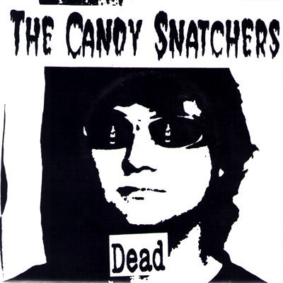 "Candy Snatchers- Dead 7"" ~500 PRESSED! - Centsless Productions - Dead Beat Records"