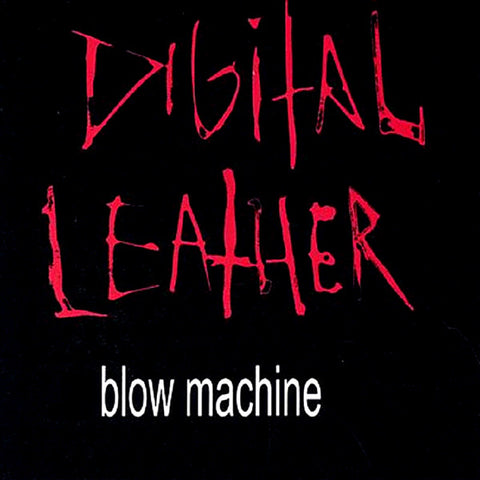 DIGITAL LEATHER- 'Blow Machine' CD - FDH - Dead Beat Records