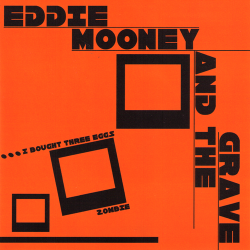"Eddie Mooney And The Grave- I Bought Three Eggs 7"" ~REISSUE!"