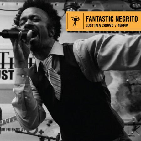 "Fantastic Negrito- Lost In A Crowd 7"" ~ORANGE WAX LTD TO 175 COPIES! - Fat Elvis - Dead Beat Records"