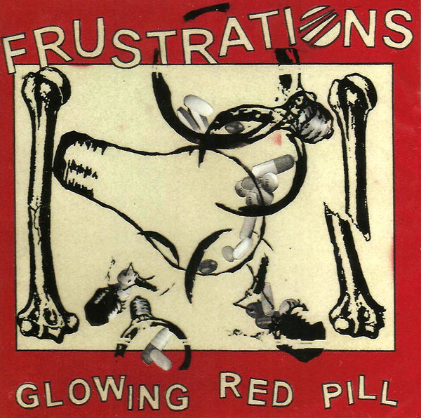 FRUSTRATIONS- 'Glowing Red Pills' CD - X! - Dead Beat Records