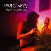 Ghetto Ways- I Always Wanted You LP ~300 MADE! - Ptrash - Dead Beat Records