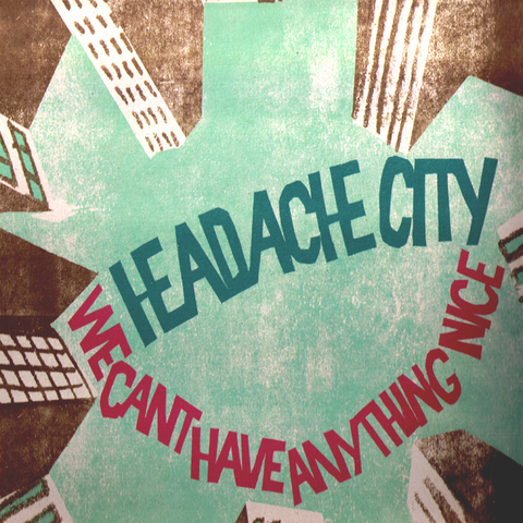 Headache City- We Can't Have Anything Nice LP ~EX MOTARDS! - Ptrash - Dead Beat Records