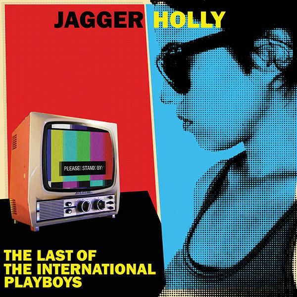 Jagger Holly- Last Of The International Playboys LP ~CHIXDIGGIT / SKY BLUE WAX LTD TO 150!