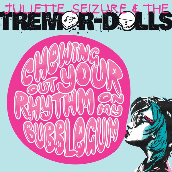 Juliette Seizure & the Tremor-Dolls- Chewing Out Your Rhythm On My Bubblegum LP