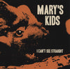 "Mary's Kids- I Can't See Straight 7"" > LTD TO 200 ON ORANGE WAX! - Ghost Highway - Dead Beat Records"