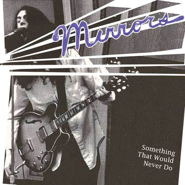 Mirrors- Something That Would Never Do LP ~REISSUE!