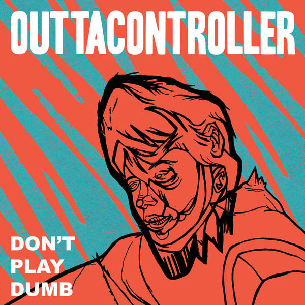 Outtacontroller - Don't Play Dumb LP - Ptrash - Dead Beat Records