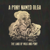 A Pony Named Olga- The Land Of Milk And Pony LP ~REISSUE! - Saustex - Dead Beat Records - 1
