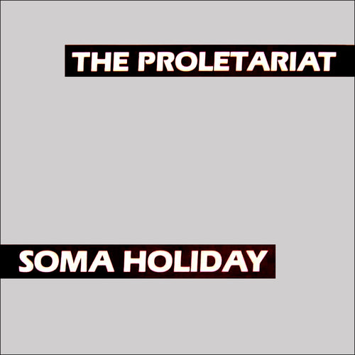Proletariat- Soma Holiday LP ~REISSUE!