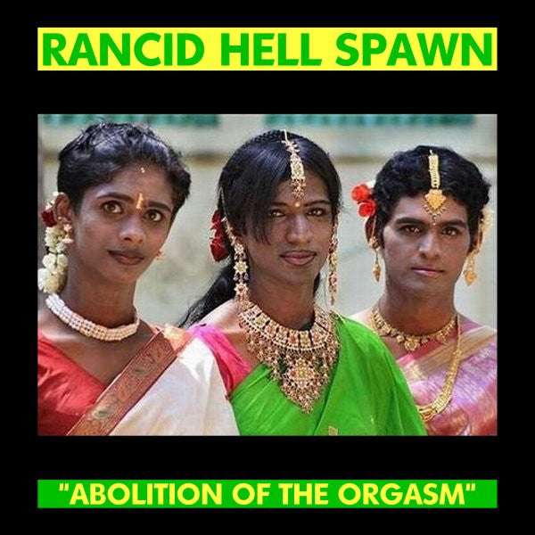 "Rancid Hell Spawn- Abolition Of The Orgasm 7"" - Wrench - Dead Beat Records"