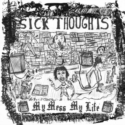 Sick Thoughts- My Mess My Life LP ~ KILLER!