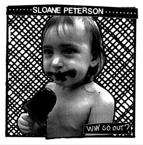 Sloane Peterson- Why Go Out? LP ~HAND SCREENED COVERS! - Art Of The Underground - Dead Beat Records