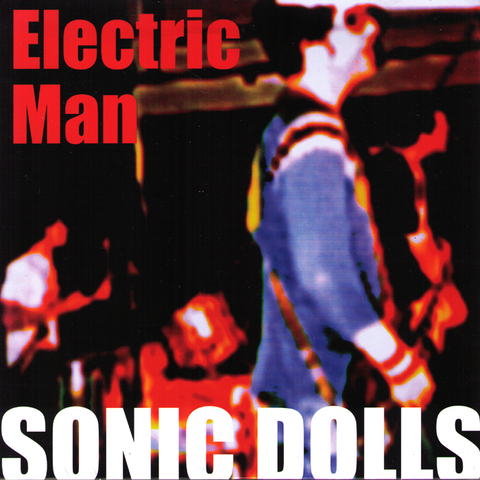 "Sonic Dolls- Electric Man 7"" ~SCREECHING WEASEL!"