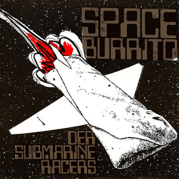 "Der Submarine Racers- Space Burrito 7"" ~LOLI AND THE CHONES!"