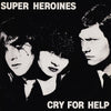 Super Heroines- Cry For Help LP ~HAND NUMBERED REISSUE!