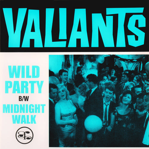"Valiants- Wild Party 7"" ~REISSUE!"
