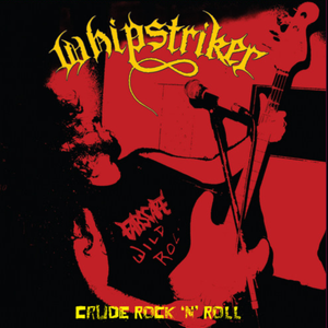 WHIPSTRIKER- Crude Rock N Roll LP ~NASHVILLE PUSSY! - Cutthroat - Dead Beat Records