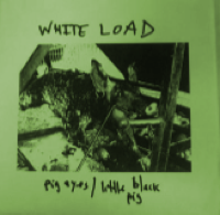 "White Load – Pig Eyes 7""  ~LTD TO 250! - Ken Rock - Dead Beat Records"