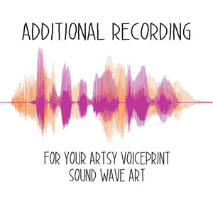 Additional Recording for Your Sound Wave Art Order - Artsy Voiceprint