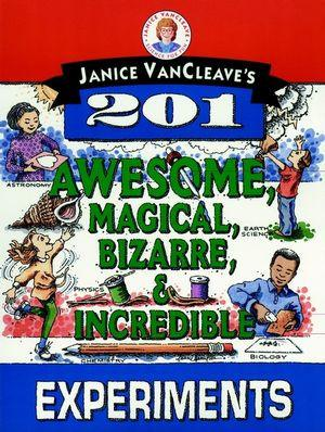 Janice VanCleave's 201 Awesome, Magical, Bizarre, & Incredible Experiments - The Science Shop