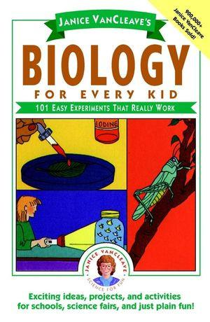 Janice VanCleave's Biology For Every Kid: 101 Easy Experiments That Really Work - The Science Shop
