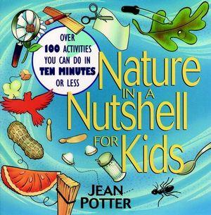 Nature in a Nutshell for Kids: Over 100 Activities You Can Do in Ten Minutes or Less - The Science Shop