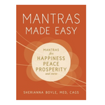 Mantras Made Easy: Mantras for Happiness, Peace, Prosperity, and More by Sherianna Boyle