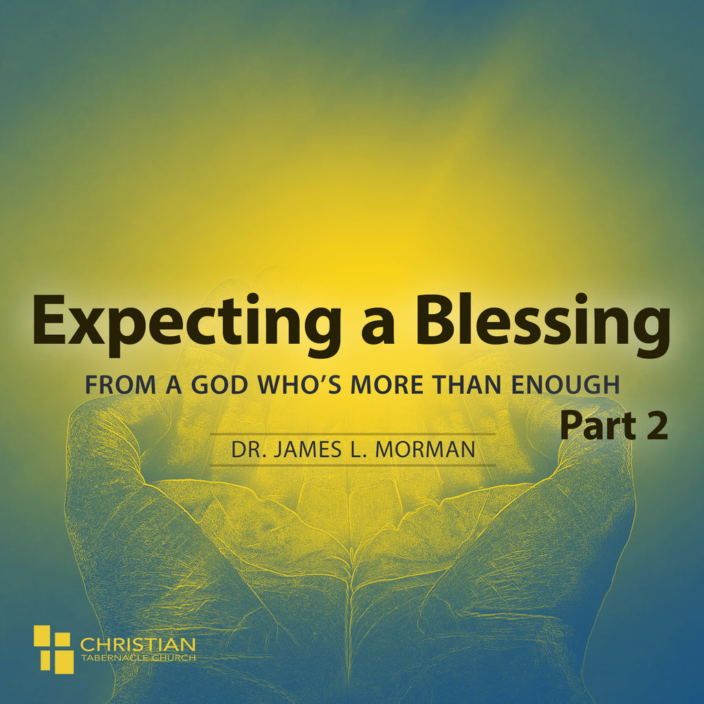 Expecting a Blessing From a God Who Is More Than Enough Part 2