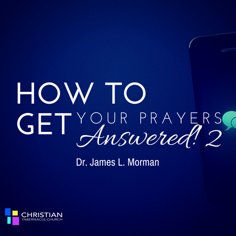 How To Get Your Prayers Answered: Part 2