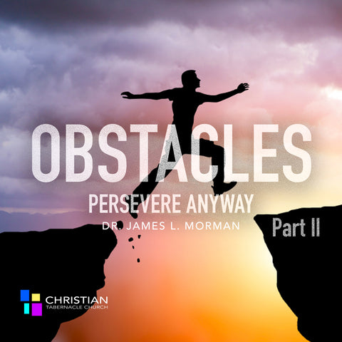 Obstacles: Persevere Anyway Part II