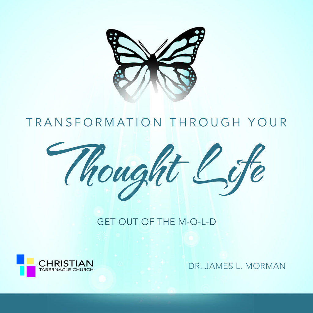 Transformation Through Your Thought Life: Get Out of The MOLD
