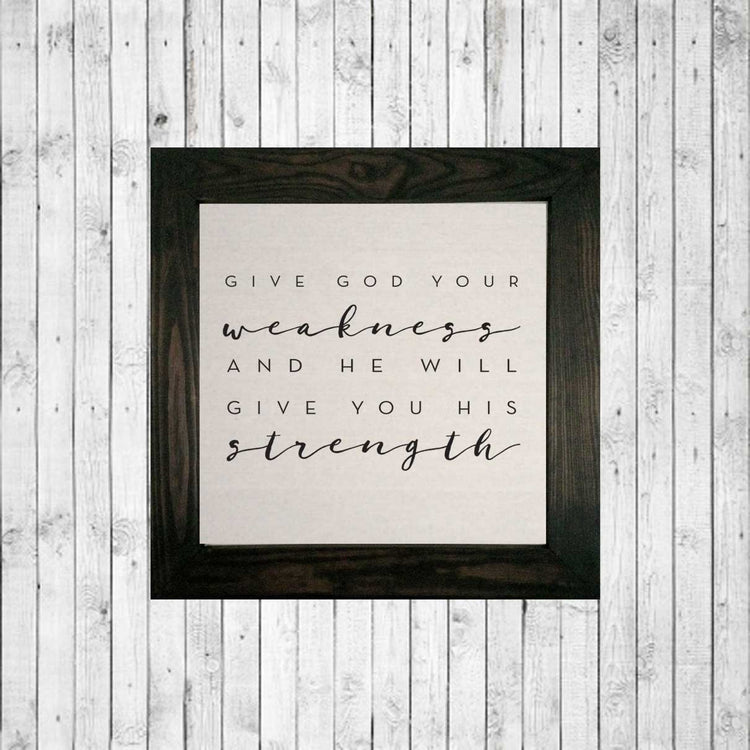 """Give God your weakness and He will give you His strength"" stained"