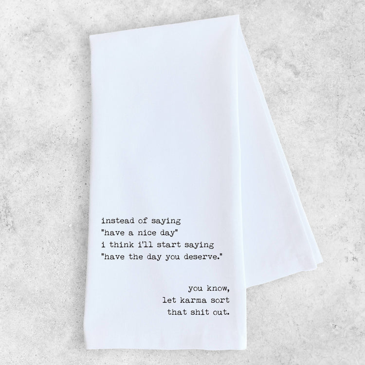 Have The Day You Deserve - Tea Towel