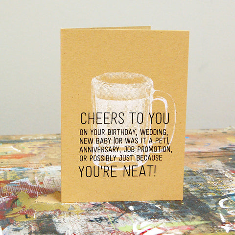 Cheers to You, You're Neat - Screenprint Greeting Card