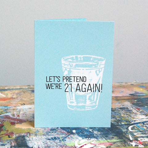 Let's pretend we're 21 again greeting card.