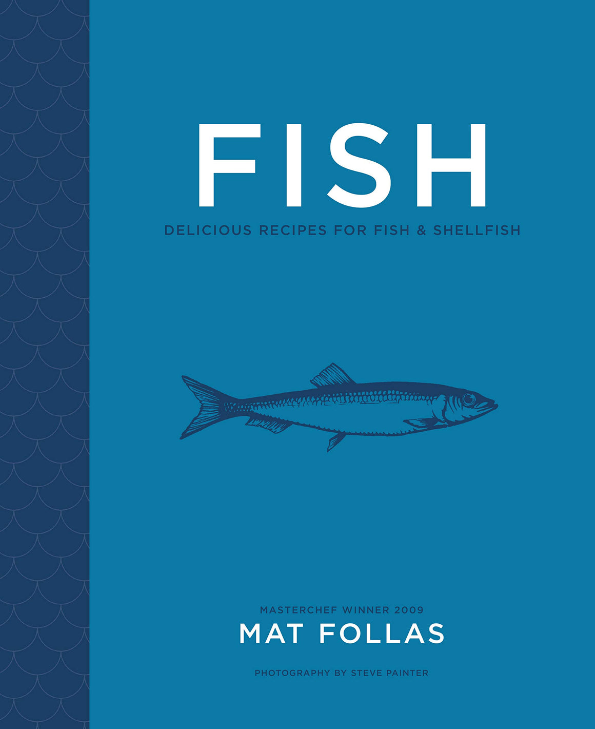 Fish: Delicious Recipes for Fish & Shellfish by Matt Follas