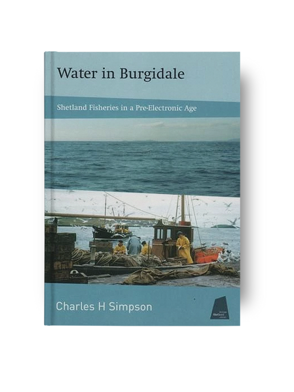 Water in Burgidale: Shetland Fisheries in a Pre-electronic Age - Charles H. Simpson