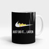 Just Do It Later Printed Mug-NA5782