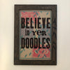 Framed Letterpress Poster - Believe in Yer Doodles + Pattern - 12.5x19 Print