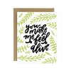 Everyday Card - You Make Me Feel Alive, Worthwhile Paper, Handcrafted Home Goods and Gifts