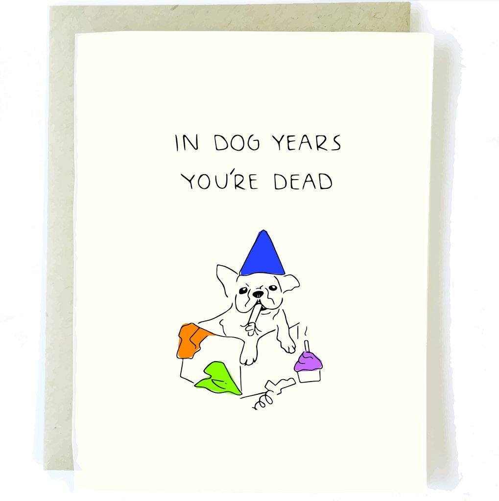 Birthday Card - In Dog Years You're Dead