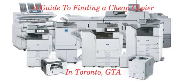 A Guide To Finding a Cheap Copier in Toronto, GTA