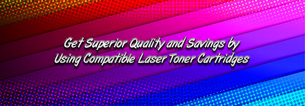 Get Superior Quality and Savings by Using Compatible Laser Toner Cartridges