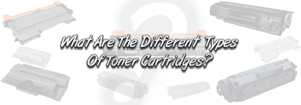 What Are The Different Types Of Toner Cartridges?
