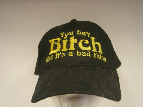 You Say Bitch Like its a Bad Thing Embroidered Hat