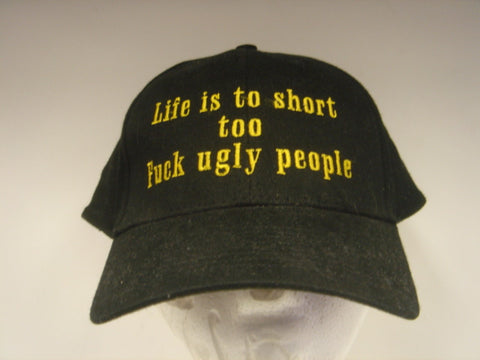 Life is Too Short to Fuck Ugly People Embroidered Hat