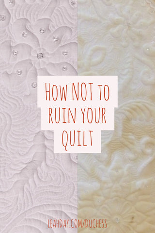 How NOT to ruin a quilt | Duchess Wholecloth Quilt