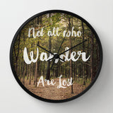 Art Wall Clock Not all who Wander are Lost typography Modern Photography home decor forest green trees nature earth tones brown lake house