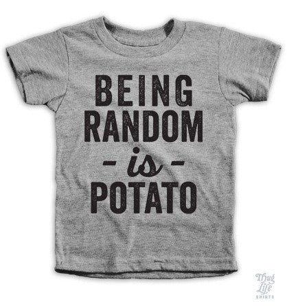 Being Random Is Potato Kids Tees